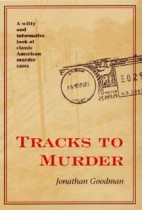 Tracks To Murder (True Crime) Jonathan Goodman