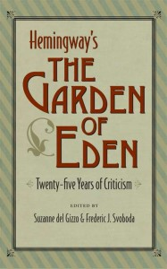 an analysis of the garden of eden by ernest hemingway They were always hungry but they ate very well they were hungry for breakfast which they ate at the cafe, ordering brioche and cafe au lait and eggs, and the type of preserve that they chose and the manner in which the eggs were to be cooked was an excitement.