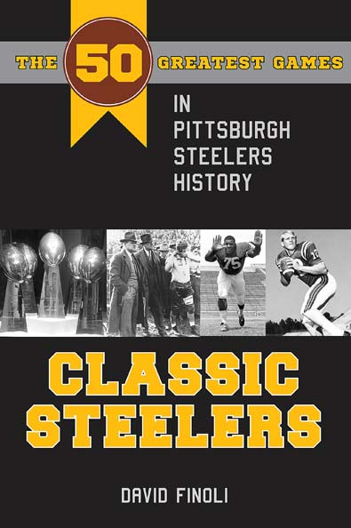 Classic Steelers-David Finoli. Kent State University Press