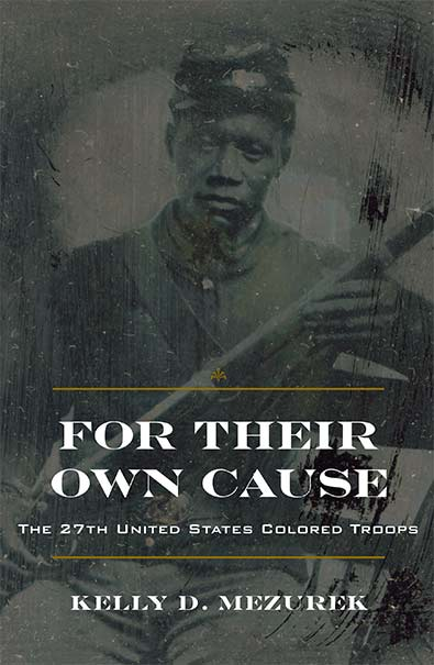 For Their Own Cause by Kelly Mezurek. Kent State University Press