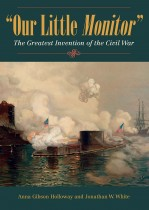 Our Little Monitor: The Greatest Invention of the Civil War. Holloway and White. Kent State University Press