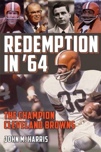 Redemption in '64: The Champion Cleveland Browns. By John Harris. KSU Press