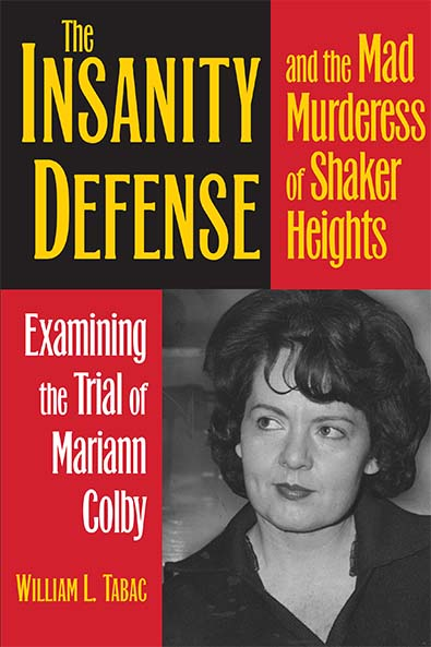 The Insanity Defense and the Mad Murderess of Shaker Heights by William L. Tabac. Kent State University Press