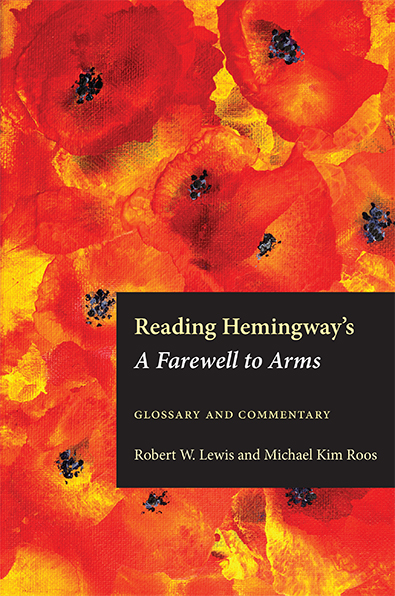 Reading Hemingway's A Farewell to Arms by Lewis and Roos. Kent State University Press