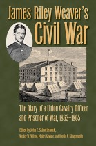 James Riley Weaver's Civil War by Schlotterbeck, Wilson, Kawaue, and Klingensmith. Kent State University Press.