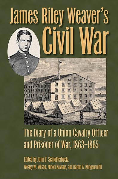 James Riley Weaver's Civil War by Schlotterbeck, Wilson, Kawaue, and Klingensmith. Kent State University Press.