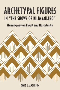 "Archetypal Figures in ""The Snows of Kilimanjaro"" by David L. Anderson. Kent State University Press."
