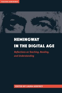 Hemingway in the Digital Age Edited by Laura Godfrey. Kent State University Press