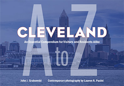 Cleveland A to Z by John Grabowski. Kent State University Press.