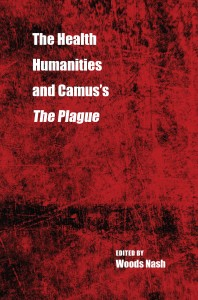 The Health Humanities and Camus's The Plague edited by Woods Nash. Kent State University Press