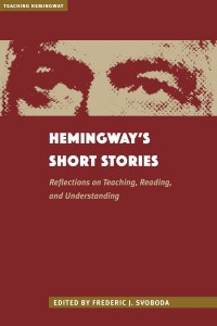 Hemingway's Short Stories by Frederic J. Svaboda. Kent State University Press