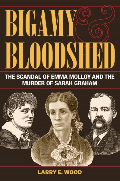 Bigamy & Bloodshed by Larry E. Wood. Kent State University Press