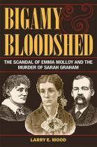 Bigamy and Bloodshed by Larry E. Wood. Kent State University Press.