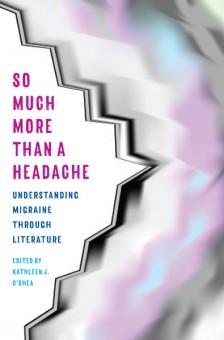 So Much More than a Headache by Kathleen O'Shea. Kent State University Press.