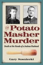 The Potato Masher Murder by Gary Sosniecki. Kent State University Press.