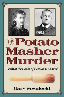 The Potato Masher Murder by Gary Sosniecki. Kent State University Press.