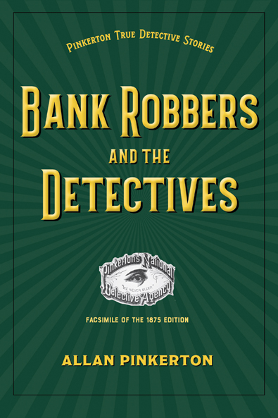 Bank Robbers and the Detectives by Allan Pinkertons. Kent State University Press