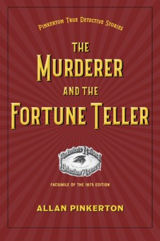 The Murderer and the Fortune Teller by Allan Pinkerton. Kent State University Press