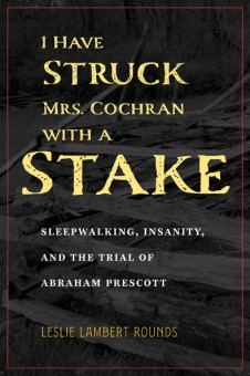 I Have Struck Mrs. Cochran with a Stake by Leslie Lambert Rounds. Kent State University Press.